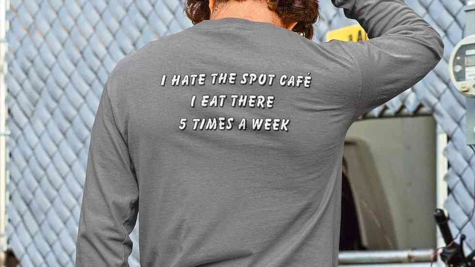 Gray long sleeve shirt with 'I hate the spot cafe. I eat there 5 times a week' written on the back.