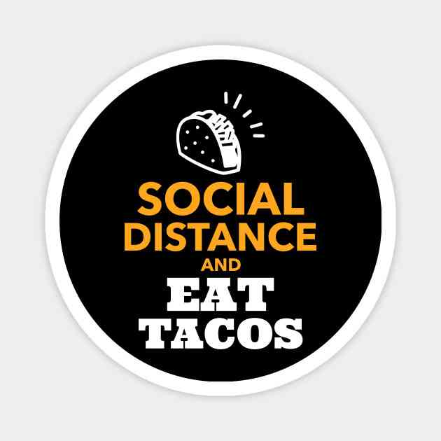 Social Distance and Eat Tacos