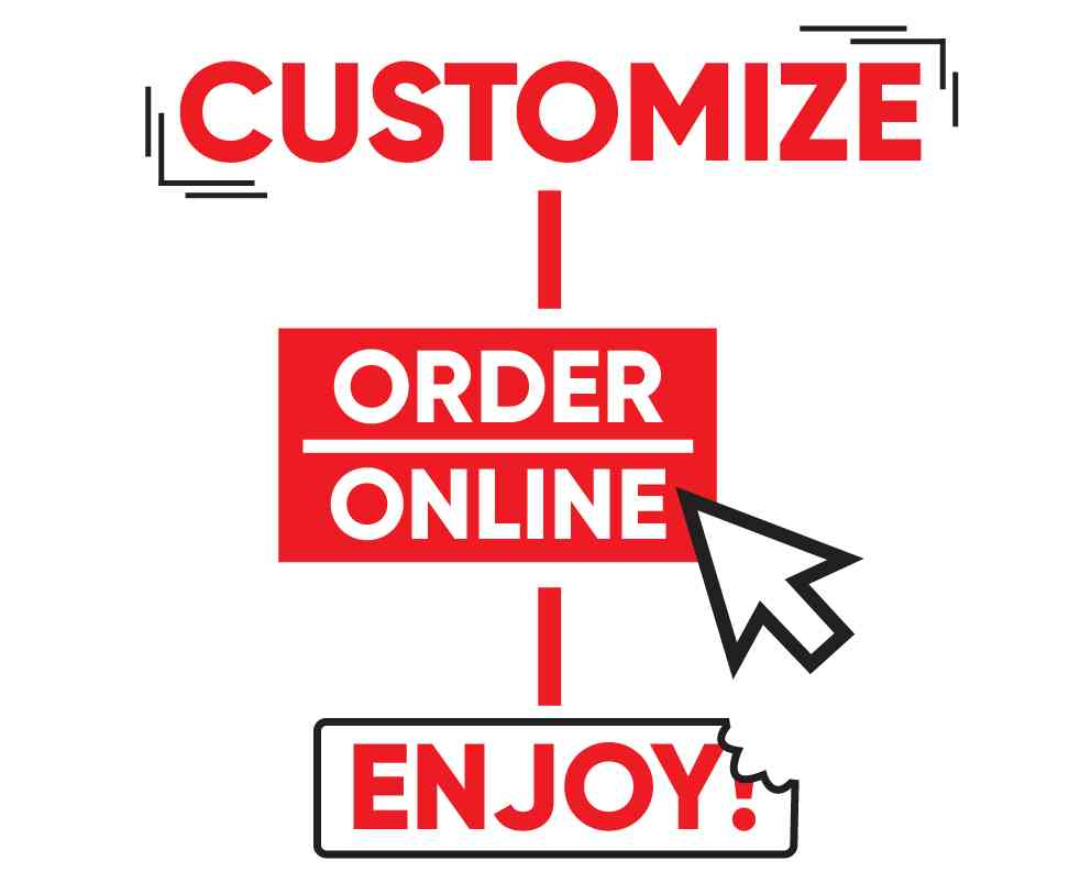 Customize, Order Online, Enjoy!