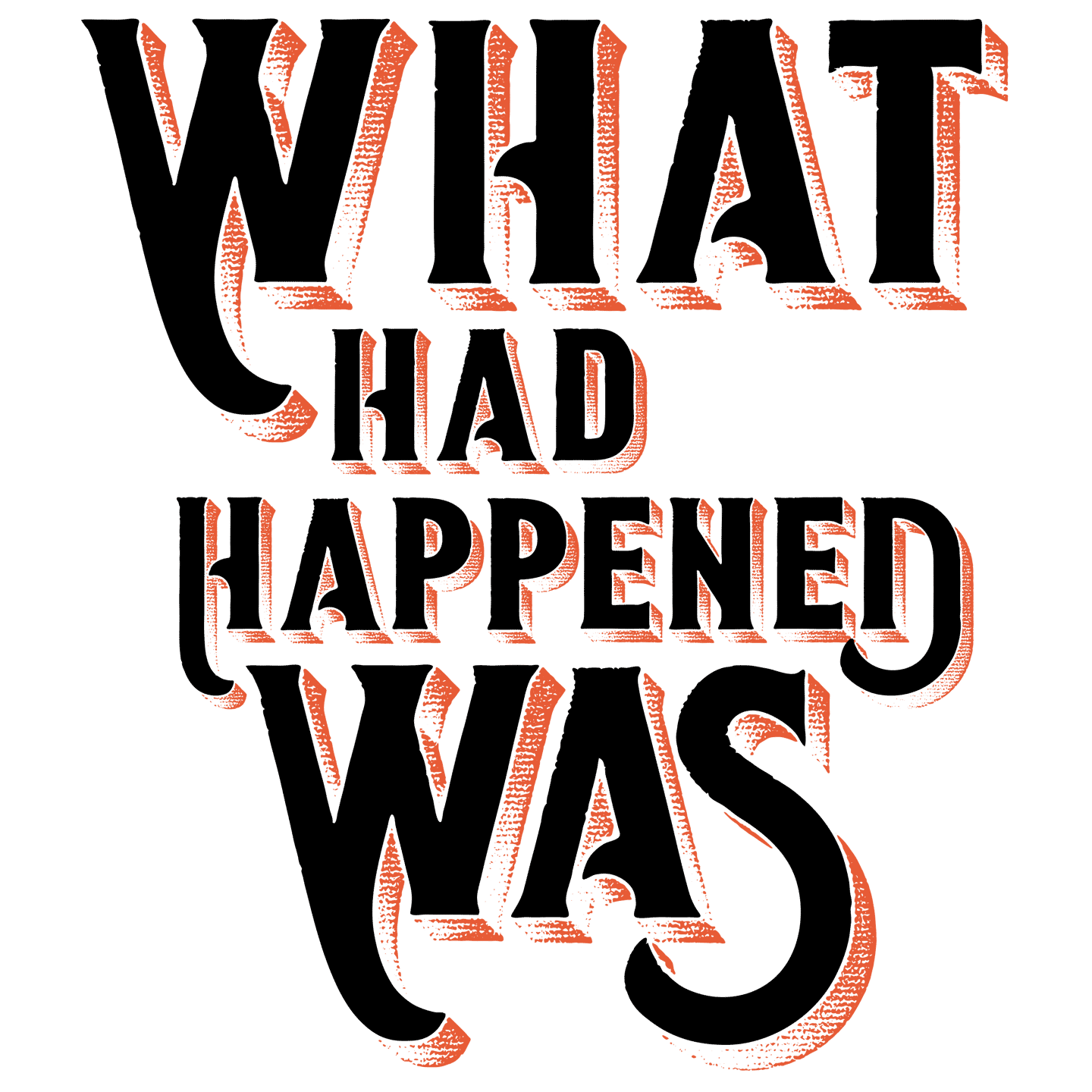What Had Happened Was