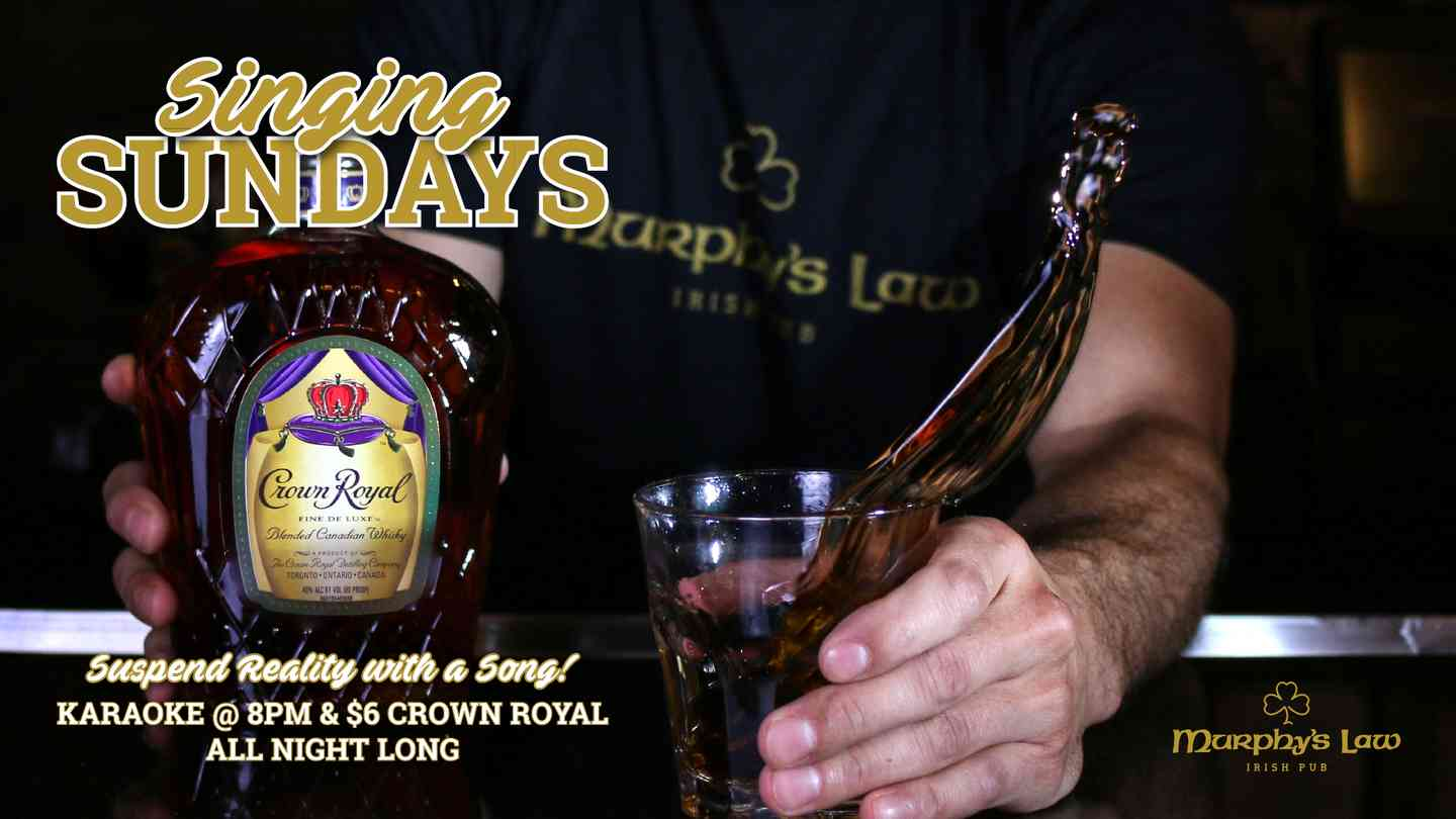 Singing Sundays Suspend Reality with a Song! Karaoke @ 8PM & $6 Crown Royal all night long