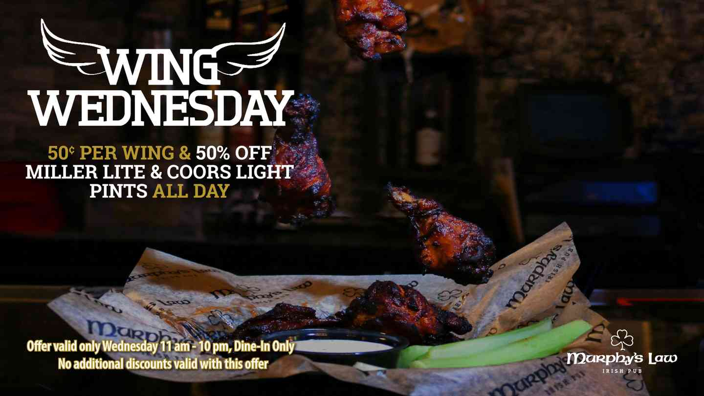 Wing Wednesday 50 cent per wing & 50% off miller lite & coors light pints all day. Offer valid only Wednesday 11am - 10pm, Dine-In only. No additional discounts valid with this offer.