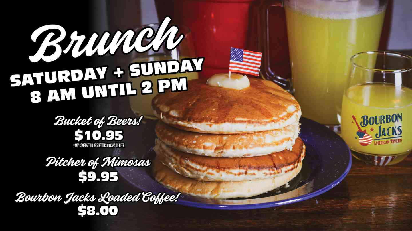 Brunch Saturday + Sunday 8am until 2pm. Bucket of beers $10.95, Pitcher of Mimosas $9.95, Bourbon Jacks Loaded Coffee $8.00