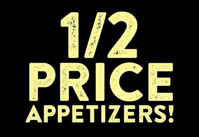 1/2 Price Appetizers