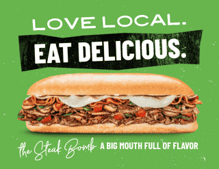 love local. eat delicious. the steak bomb - a big mouth full of flavor