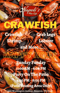 Crawfish, Crab legs, Shrimp, Lobster and more... Happy Hour Sunday Funday 11AM to 6PM. Party on the Patio! From 4PM to 8PM (Patio Seating Area Only) at Napoli's Wine Cafe 4601 Washington Ave.