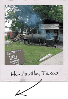 Our Aunt Annie and Uncle started barbecuing in Huntsville, Texas at the Church