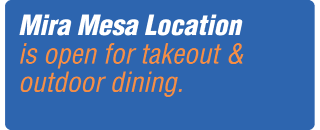 Mira Mesa Location is open takeout & outdoor dining.