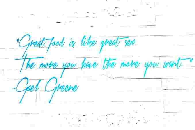 great food is like great sex the more you have the more you want - gael greene quote