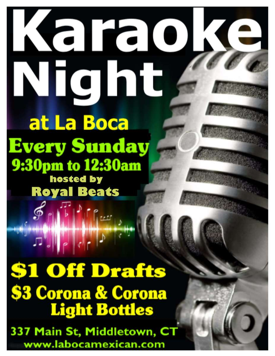 Karaoke night at la boca every sunday 9:30 to 12:30 am hoested by Royal Beats $1 off drafts $3 corona and corona light bottles 337 main st middletown ct www.labocamexican.com