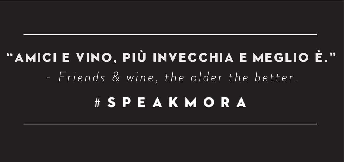 Amici e vino piu invecchia e meglio e. Friends & wine, the older the better. #SpeakMora