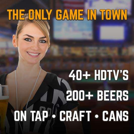 the only game in town with 40+ hdtvs, 200+ beers - on tap + craft + cans