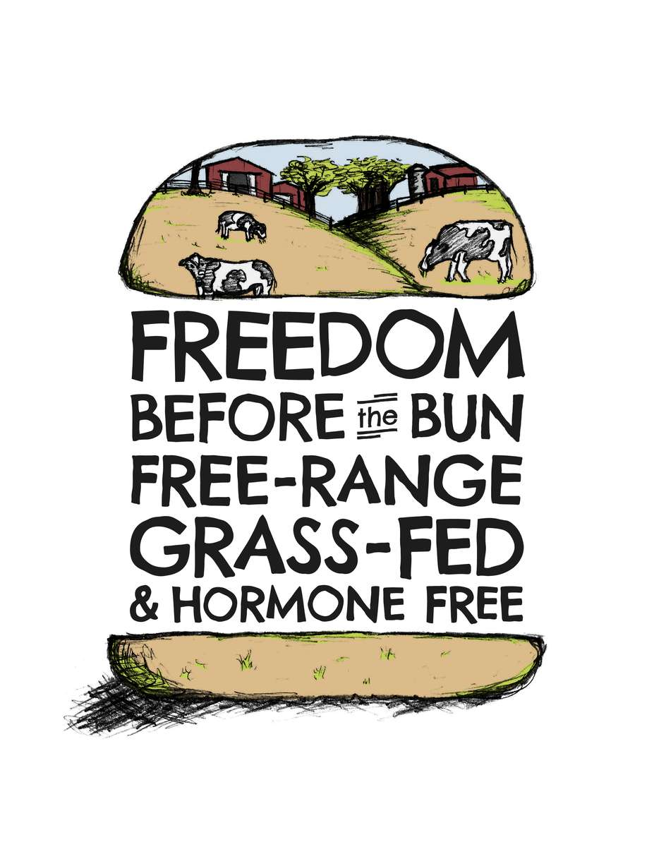Freedom before the bun, free-range, grass-fed, & hormone free