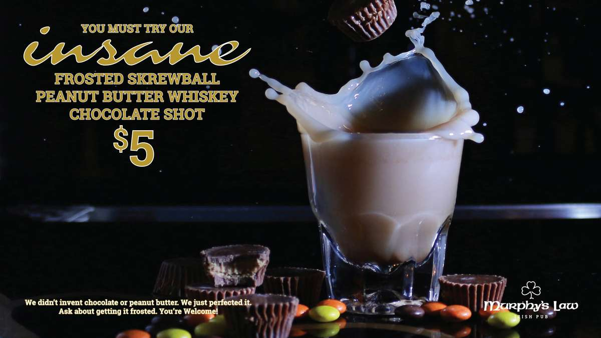 You must try our insane frosted skrewball peanut butter whiskey chocolate shot $5