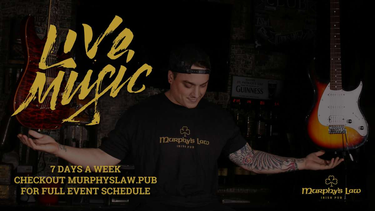 Live Music 7 Days A Week Checkout MurphysLaw.Pub for full event schedule