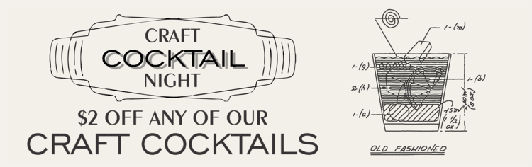 Craft Cocktail Night - $2 off any of our craft cocktails