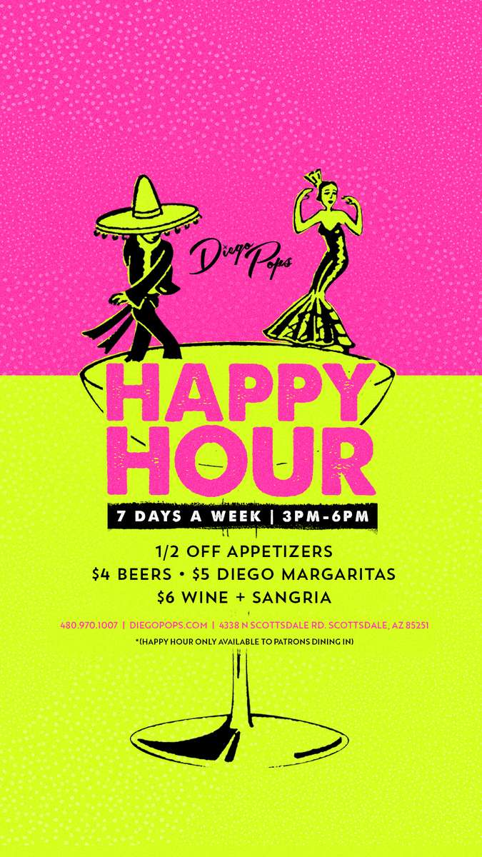 Diego Pops has HAPPY HOUR 7 days a week from 3pm-6pm in Old Town Scottsdale, Arizona