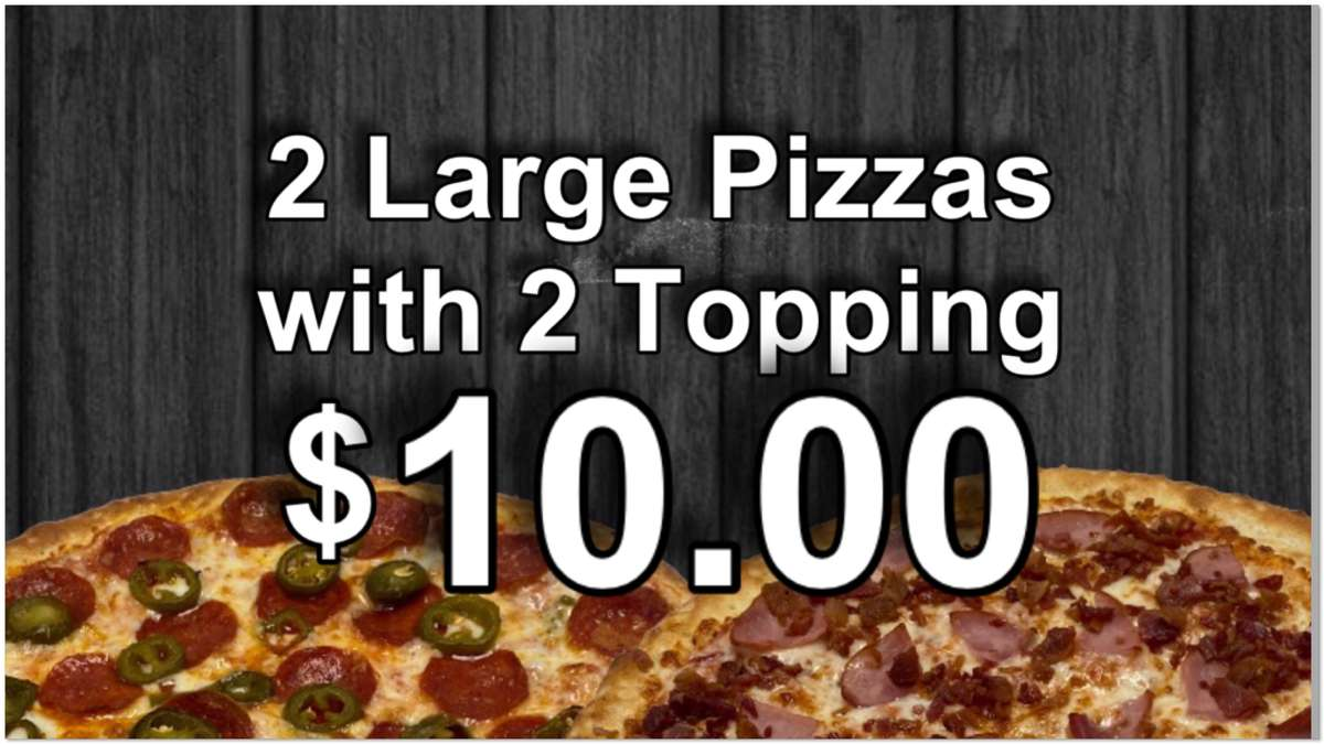 2 Large Pizzas with 2 Toppings $10