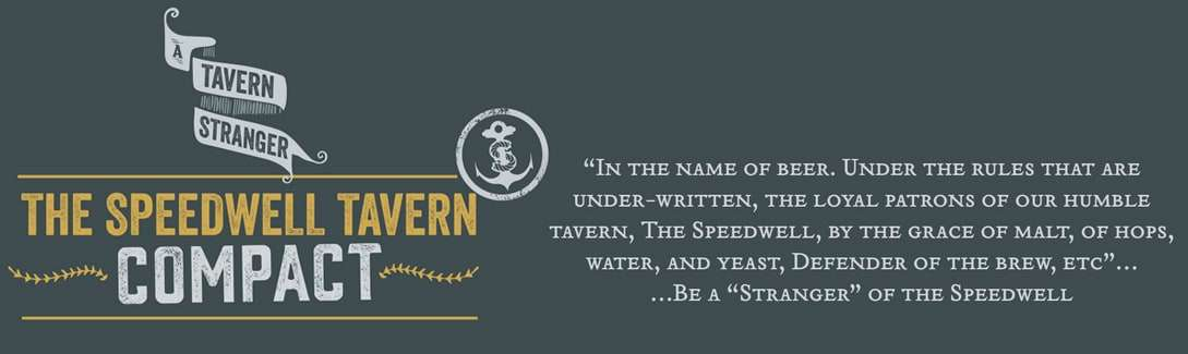 the speedwell tavern compact. in the name of beer. under the rules that are under-written, the loyal patrons of our humble tavern, the speedwell, by the grace of malt, of hops, water, and yeast, defender of the brew, etc. be a stranger of the speedwell
