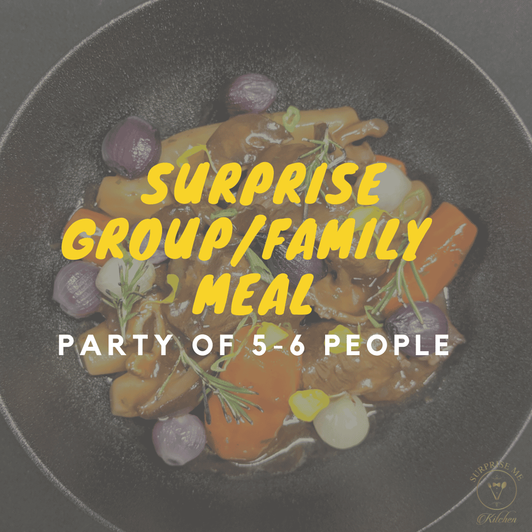 Surprise Group/Family Meal for 5-6 Guests
