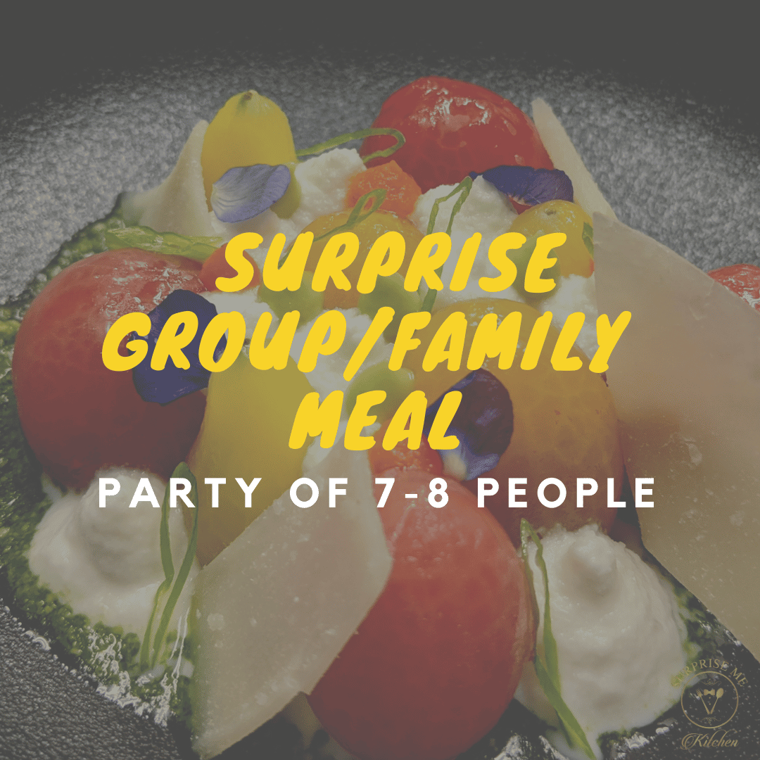 Surprise Group/Family Meal for 7-8 Guests