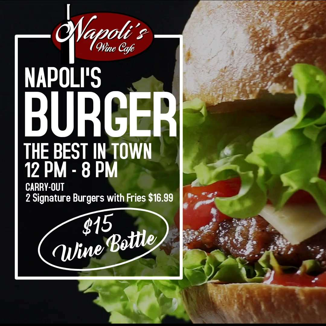 Napoli's Burger, the best in town! From 12PM to 8PM Carry-Out Only. 2 Signature Burgers with Fries 16.99. $15 for wine bottles!
