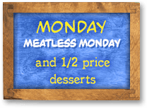 Meatless Monday and 1/2 price desserts