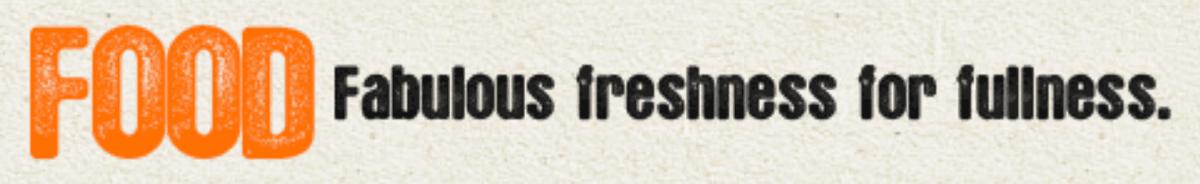 Food. Fabulous freshness for fullness.