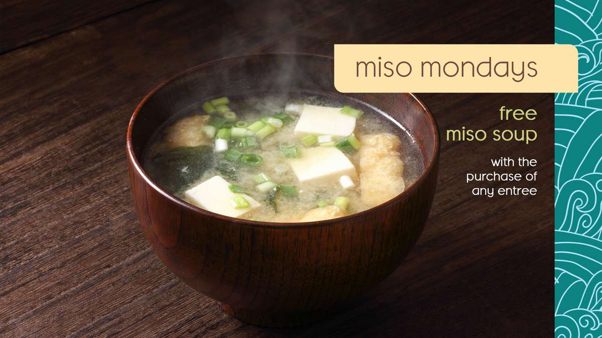 Free Miso Soup every Monday with purchase of any entree