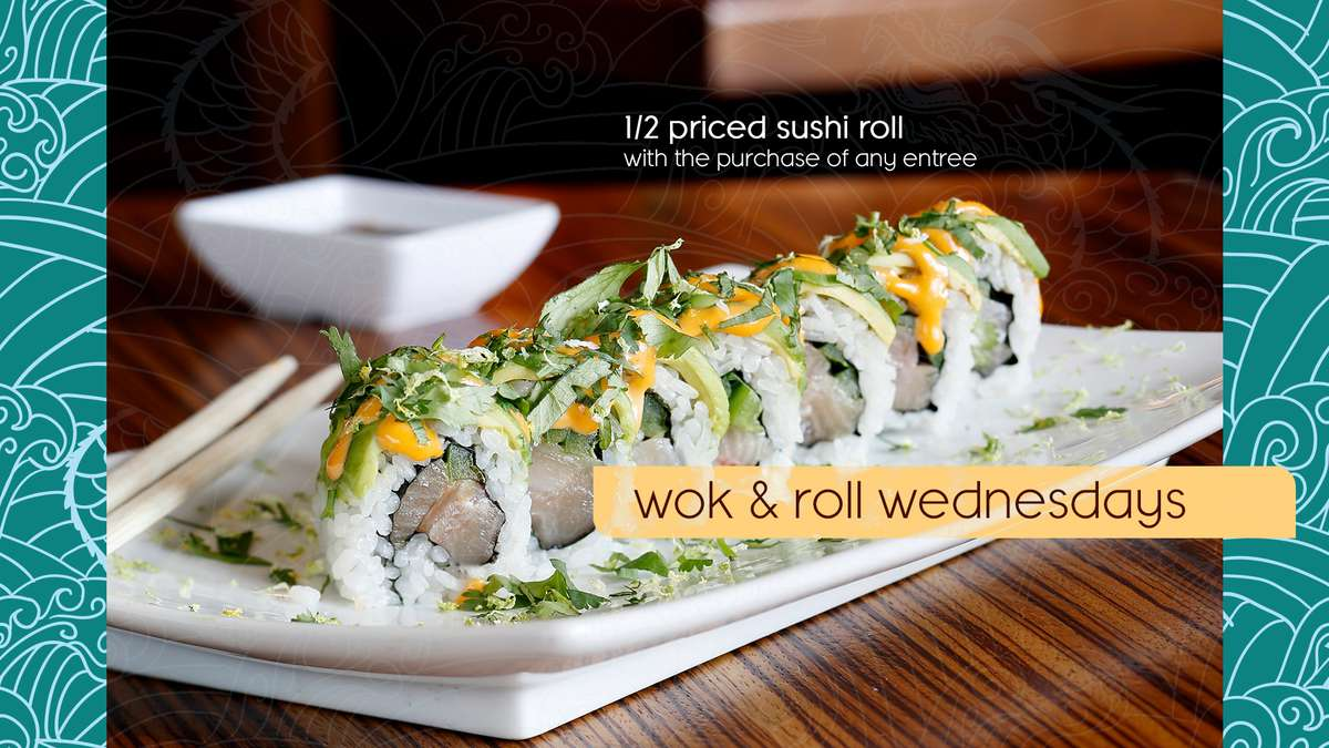 1/2 Priced Sushi Roll every Wednesday with the purchase of any entree