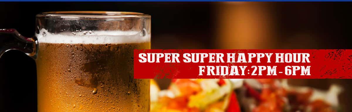 super super happy hour Friday 2pm - 6pm