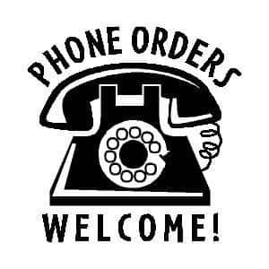 Phone Orders Welcome
