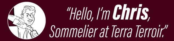 Hello I'm Chris, Sommelier at Terra Terroir