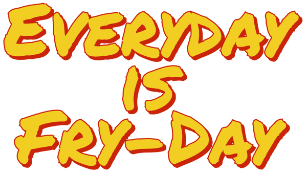 Everyday is Fry-day