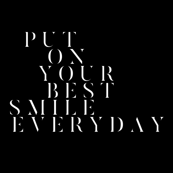 Put on your best smile everyday