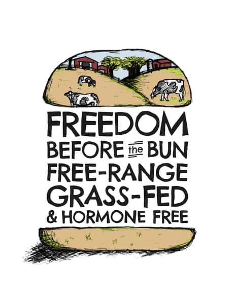 Freedom before the bun, free-range, grass-fed, & hormone free