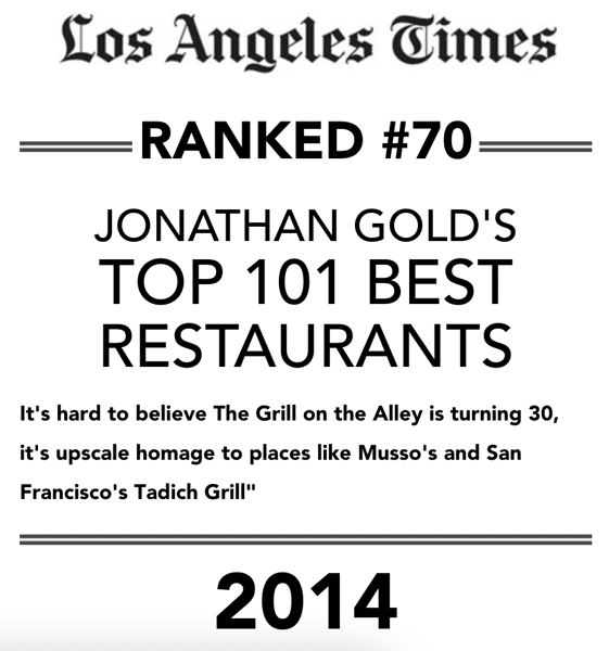 """Los Angeles Times - Ranked #70 - Jonathan Gold's Top 101 Best Restaurants - it's hard to believe The Grill on the Alley is turning 30, it's upscale homage to places like Musso's and San Francisco's Tadich Grill"""" 2014"""