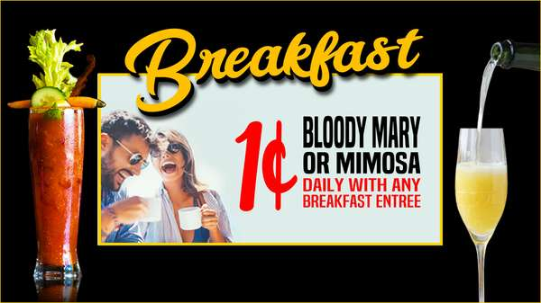 $0.01 Bloody Mary or Mimosa with any Breakfast Entree