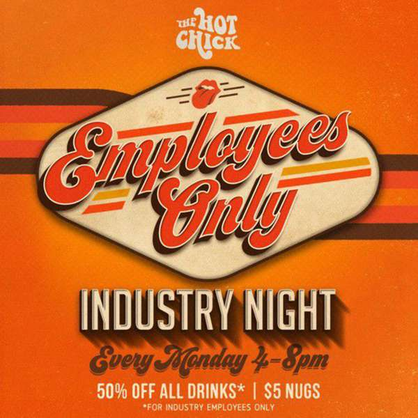 Industry Night • Every Monday from 4-8pm • 50% OFF All Drinks **for industry employees only** • $5 Nugs